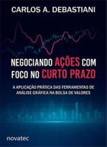 Negociando ações com foco no curto prazo: a aplicação prática das ferramentas de análise gráfica - Novatec