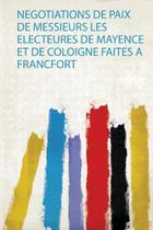 Negotiations De Paix De Messieurs Les Electeures De Mayence Et De Coloigne Faites a Francfort - Hard Press