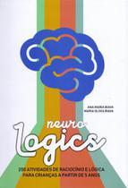 Neurologics: 200 Atividades de Raciocínio e Lógica Para Crianças A Partir de 5 Anos - Clínica vivência -