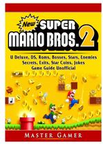 New Super Mario Bros 2, DS, 3DS, Secrets, Exits, Walkthrough, Star Coins, Power Ups, Worlds, Tips, Jokes, Game Guide Unofficial - Gamer guides llc