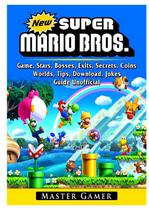 New Super Mario Bros Game, Stars, Bosses, Exits, Secrets, Coins, Worlds, Tips, Download, Jokes, Guide Unofficial - Gamer guides llc