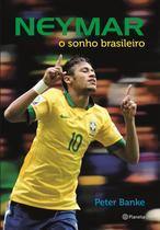 Neymar: o sonho brasileiro - Planeta do brasil - grupo planeta -