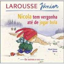 Nicola tem vergonha ate de jogar bola - Escala - Larousse Júnior