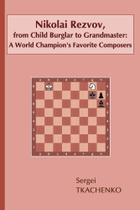 Nikolai Rezvov, from Child Burglar to Grandmaster - Elk And Ruby Publishing House -