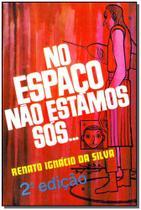 No Espaço Nao Estamos Sos... - Renato ignacio