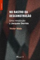 No rastro da desconstrução: uma introdução a Jacques Derrida - Mauad X