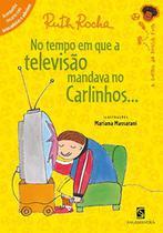 No Tempo Em Que a Televisao Mandava No Carlinhos.. - Moderna -