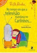 No tempo em que a televisao mandava no carlinhos - Salamandra Literatura (Moderna)