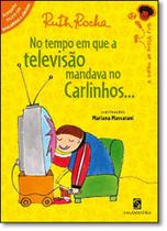 No Tempo em Que a Televisão Mandava no Carlinhos... - Salamandra - Moderna
