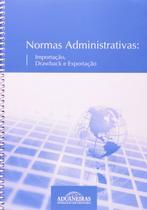 Normas Administrativas: Importação, Drawback e Exportação - Aduaneiras -