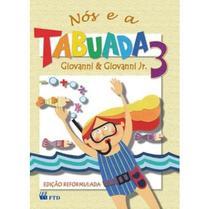 Nós e A Tabuada 3 - 4º Ano - 3ª Série - Ed. Reformulada - Ftd