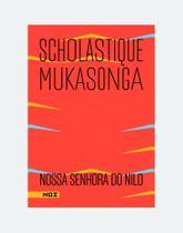 Nossa Senhora do Nilo  Scholastique Mukasonga - Nós