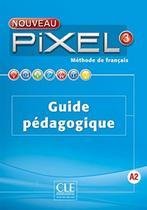 Nouveau pixel 3 - guide pedagogique - Cle international - paris -