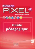 Nouveau pixel 4 - guide pedagogique - Cle international - paris -