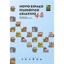 Novo Espaço Filosófico Criativo - 4ª Série - 5º Ano - Sophos