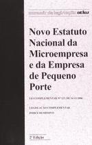 Novo Estatuto Nacional da Microempresa e da Empresa de Pequeno Porte - 2ª Ed. 2007 - Atlas -