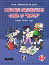 """Novos Projetos Com O """"Bits"""" - Série Informática Na Escola 5 - Nona Edição - Erica"""