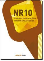 Nr-10: Segurança em Instalações e Serviços em Eletricidade - Coleção Segurança no Trabalho - Senai