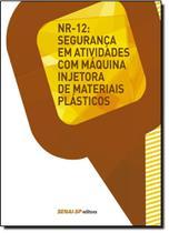 Nr-12: Seguranças em Atividades Com Máquina Injetora de Materiais Plásticos - Coleção Segurança no Trabalho - Senai