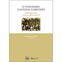 O Congresso Nacional Camponês - Trabalhadores Rurais No Processo Político Brasileiro - 2ª Ed. 2010 - Mauad -