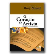 O Coração do Artista - Construindo o caráter do artista cristão - Rory Noland - W4 editora -