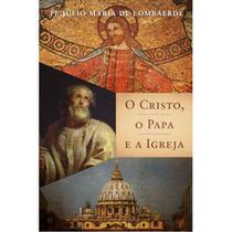 O Cristo, o Papa e a Igreja - Padre Júlio Maria De Lombaerde - Centro Santo Afonso Maria De Ligório -