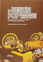 O design pop no Brasil dos anos 1970. Domesticidades e relações de gênero na decoração de interiores - Ufpr