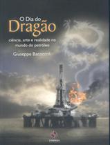 O Dia do Dragão-Ciência,Arte e Realidade No Mundo do Petróleo - Synergia