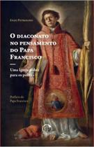 O diaconato no pensamento do papa francisco: uma igreja pobre para os pobres - Edições cnbb -
