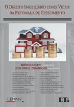 O Direito Imobiliário Como Vetor da Retomada de Crescimento - Ltr