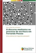 O discurso mediúnico no processo de escritura em Fernando Pe - Novas edicoes academicas