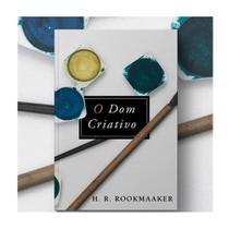 O Dom Criativo - H. R. Rookmaaker - Monergismo