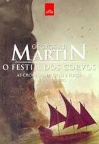 O Festim Dos Corvos - As Crônicas de Gelo e Fogo - Livro 4 - George R.R. Martin - Leya