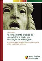 O fundamento trágico da metafísica a partir da ontologia de - Novas edicoes academicas