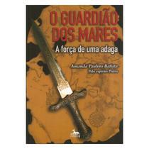 O Guardião Dos Mares - a Força de Uma Adaga - Batista,Amanda Paulino - Anubis -