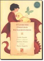 O Livro das Criaturas Extraordinárias - Editora Salamandra