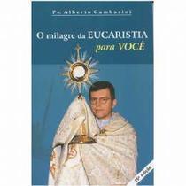 O milagre da EUCARISTIA para você - Padre Alberto Gambarini - Armazem