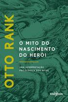 O Mito do Nascimento do Herói: Uma Interpretação Psicológica dos Mitos - Cienbook