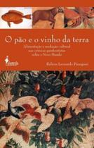 O pão e o vinho da terra: alimentação e meditação cultural nas crônicas quinhentistas sobre o novo mundo - Alameda -