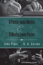 O Pastor Como Mestre e o Mestre Como Pastor, John Piper e D A Carson - Fiel -