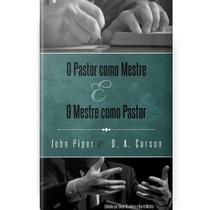 O Pastor Como Mestre e o Mestre Como Pastor Reflexões na Vida e Ministério - Fiel Editora -