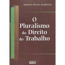 O Pluralismo do Direito do Trabalho - Atlas