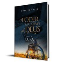 O Poder Criativo de Deus Para a Cura - Charles Capps - Rhema brasil