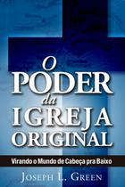 O Poder da Igreja Original - Virando O Mundo De Cabeça Para Baixo - Bvbooks -
