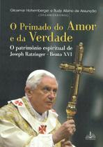 O primado do amor e da verdade - o patrimônio espiritual de joseph ratzinger - bento xvi - Armazem
