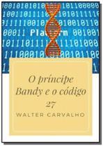 O principe bandy e o codigo 27 - Autor independente