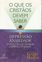 O Que os Cristãos Devem Saber Sobre. Depressão, Ansiedade, Variações de Humor e Hiperatividade - Danprewan