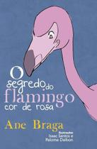 O segredo do flamingo cor de rosa - Scortecci Editora -