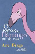 O segredo do flamingo cor de rosa - Scortecci Editora -