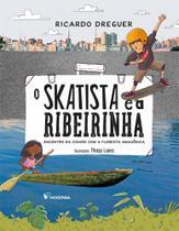 O Skatista e a Ribeirinha  : Encontro da Cidade com a Floresta Amazônica - Salamandra - Moderna